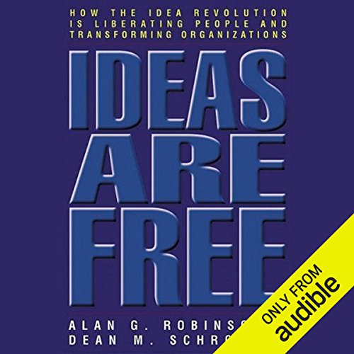 Ideas are Free     How the Idea Revolution is Liberating People and Transforming Organizations              By:                                                                                                                                 Alan G. Robinson,                                                                                        Dean M. Schroeder                               Narrated by:                                                                                                                                 Walter Dixon                      Length: 6 hrs and 8 mins     22 ratings     Overall 4.5