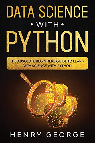 Data Science With Python: The Absolute Beginners Guide To Learn Data Science With Python