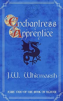 Enchantress Apprentice: Part Two of The Book of Water (The Elemental Cycle 2) by [J.W. Whitmarsh]