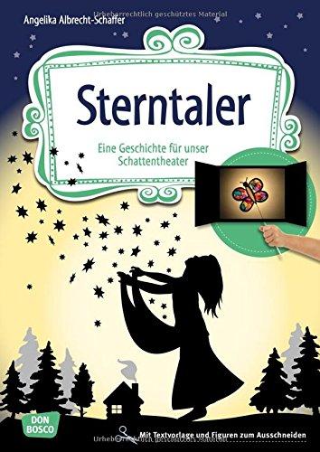 Sterntaler: Eine Geschichte für unser Schattentheater mit Textvorlage und Figuren zum Ausschneiden (Geschichten und Figuren für unser Schattentheater)