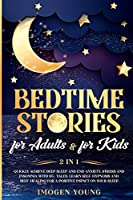 Bedtime stories for adults & for kids: 2 in 1. Quickly achieve deep sleep and end anxiety, stress and insomnia with 95+ tales. Learn self-hypnosis and self-healing for a positive impact on your sleep.
