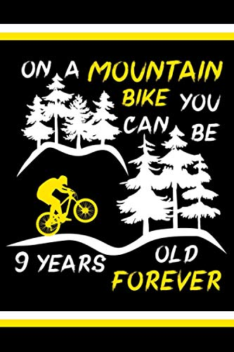 On a mountain bike you can be 9 years old forever: Cyclist notebook journal, funny bicycle lover notes