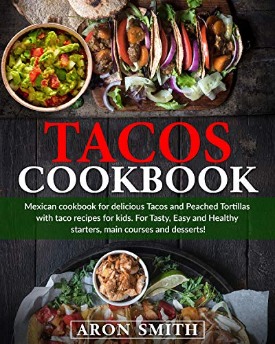 Tacos cookbook: Mexican cookbook for delicious Tacos and Peached Tortillas with taco recipes for kids. For Tasty, Easy and Healthy starters, main courses and desserts! (English Edition)