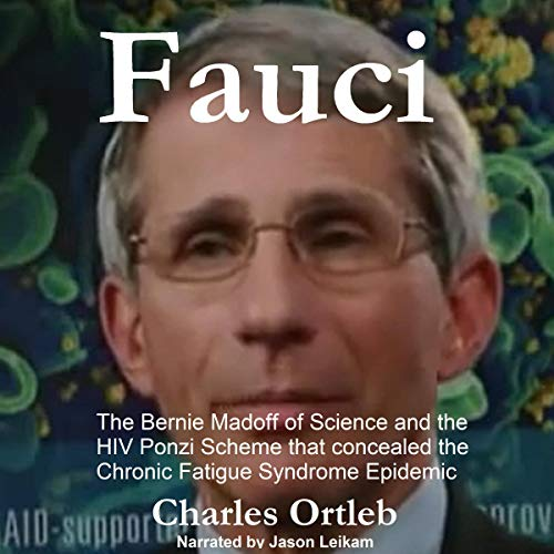 Fauci: The Bernie Madoff of Science and the HIV Ponzi Scheme That Concealed the Chronic Fatigue Syndrome Epidemic  By  cover art