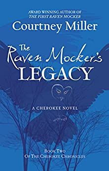 The Raven Mocker's Legacy (The Cherokee Chronicles Book 2) by [Courtney Miller]