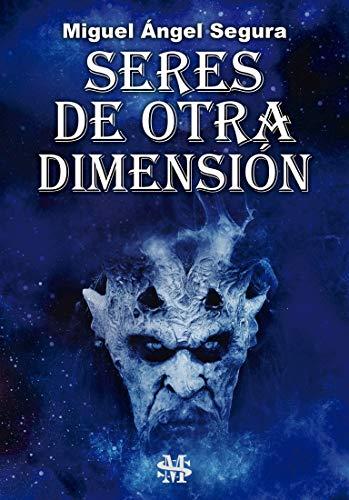 Seres de otra dimensión: Espíritus, demonios, aparecidos y otras entidades