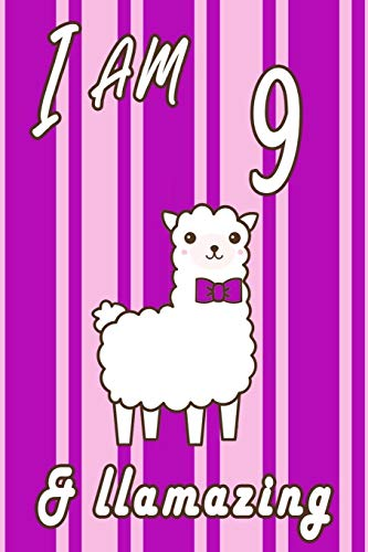 I AM  9 and LLamazing journal: A Journal Gift for 9 Year Old Girls,Lined Journal for a Funny 9th Birthday Gift for Girls, 6*9 Lined Diary Notebook, Journal or Planner and Gift with 120 pages