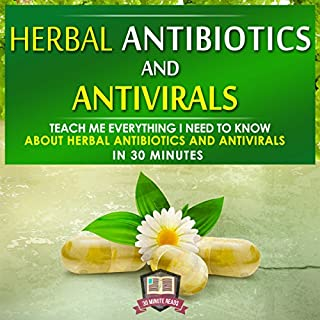 Herbal Antibiotics and Antivirals: Teach Me Everything I Need to Know About Herbal Antibiotics and Antivirals in 30 Minutes                   By:                                                                                                                                 30 Minute Reads                               Narrated by:                                                                                                                                 Trevor Clinger                      Length: 43 mins     1 rating     Overall 1.0