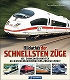 Bildatlas der schnellsten Züge: ICE, Shinkansen, TGV - alle Hochgeschwindigkeits-Züge weltweit