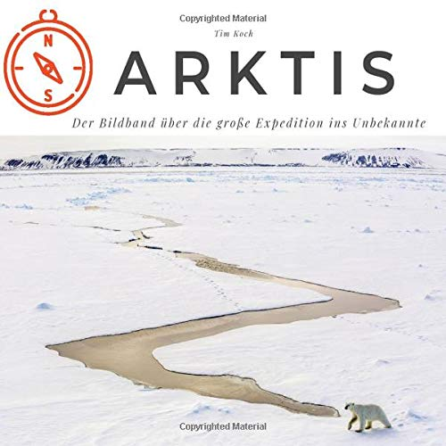 Arktis: Der Bildband über die große Expedition ins Unbekannte