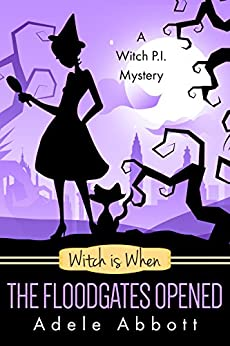 Witch Is When The Floodgates Opened (A Witch P.I. Mystery Book 7) by [Adele Abbott]