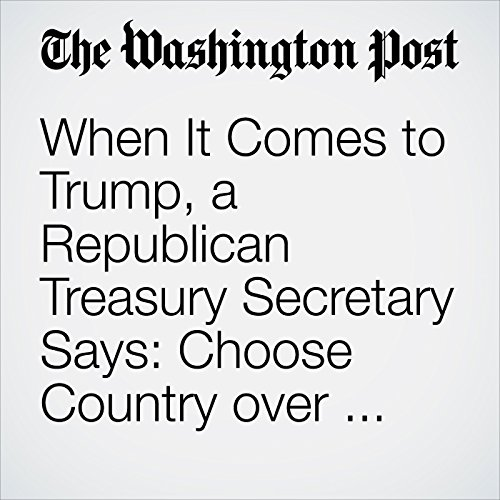 When It Comes to Trump, a Republican Treasury Secretary Says: Choose Country over Party audiobook cover art