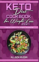 Keto Diet Cookbook for Weight Loss 2021: A Beginner's Guide For Your Ketogenic Diet Meal Plan