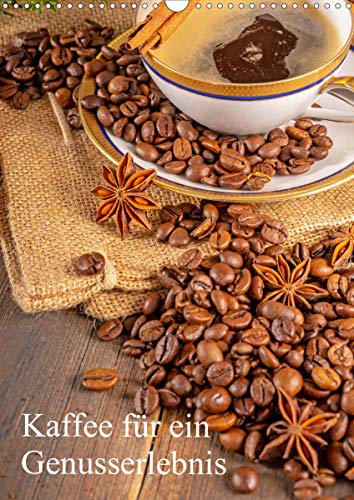 Kaffee für ein Genusserlebnis (Wandkalender 2021 DIN A3 hoch)