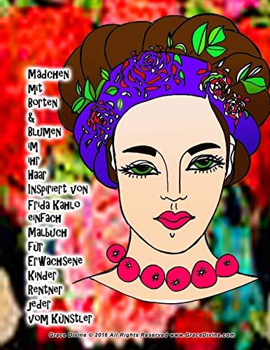 Mädchen mit Borten & Blumen im ihr Haar Inspiriert von Frida Kahlo einfach Malbuch für Erwachsene Kinder Rentner jeder vom Künstler Grace Divine ... IN GERMAN (SOME IN GERMAN WITH ENGLISH))