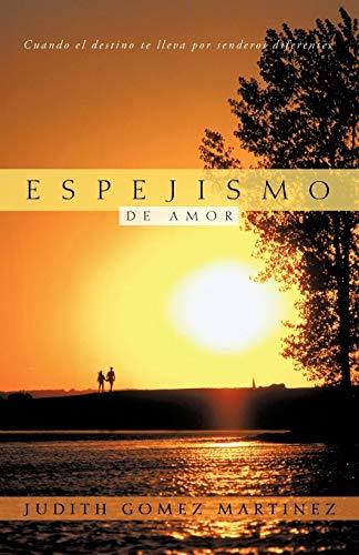 Espejismo De Amor: Cuando El Destino Te Lleva Por Senderos Diferentes (Spanish Edition)