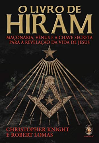 O livro de Hiram: Maçonaria, Vênus e a chave secreta para a revelação da vida de Jesus