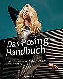 Das Posing-Handbuch: Der Leitfaden für perfekte Porträts von Kopf bis Fuß (Gebundene Ausgabe)