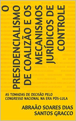 O PRESIDENCIALISMO DE COALIZÃO E OS MECANISMOS JURÍDICOS DE CONTROLE: AS TOMADAS DE DECISÃO PELO CONGRESSO NACIONAL NA ERA PÓS-LULA