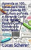 Aprenda as 100 Ideias para você fazer mais de R$ 3Mil reais por mês e Aprenda Como Criar Renda Passiva Ganhar Dinheiro no automático (Portuguese Edition)