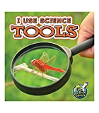 I Use Science Tools―Children's Book About Different Science Instruments, K-Grade 1 Leveled Readers, My Science Library (24 Pages)