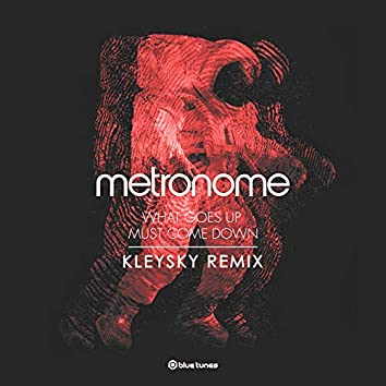 What Goes Up Must Come Down (Kleysky Remix)