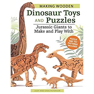 Making Wooden Dinosaur Toys and Puzzles: Jurassic Giants to Make and Play With (Fox Chapel Publishing) 36 Puzzle & Toy Patterns for T-Rex, Brontosaurus, Ichthyosaur, Stegosaurus, Triceratops, and More