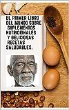 El primer libro del mundo sobre suplementos nutricionales y deliciosas recetas saludables.: Alimentación y terapia