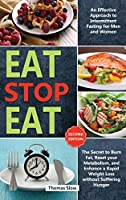 Eat Stop Eat: An Effective Approach to Intermittent Fasting for Men and Women - The Secret to Burn Fat, Reset your Metabolism, and Enhance a Rapid Weight Loss without Suffering Hunger (Second Edition)