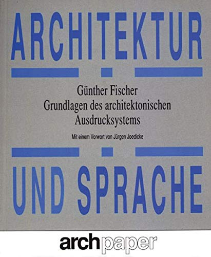 Architektur und Sprache: Grundlagen des architektonischen Ausdrucksystems