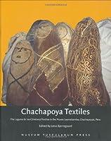 Chachapoya Textiles: The Laguna De Los Condores Textiles in the Museo Leymebamba, Chachapoyas, Peru