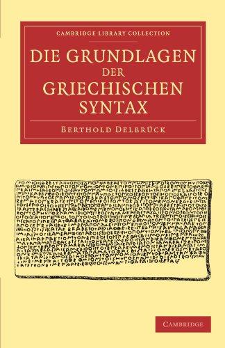 Die Grundlagen der Griechischen Syntax (Cambridge Library Collection - Linguistics)