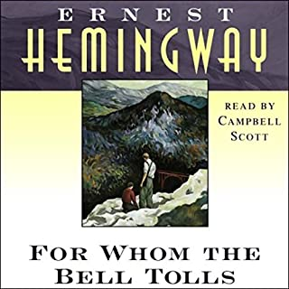 For Whom the Bell Tolls                   By:                                                                                                                                 Ernest Hemingway                               Narrated by:                                                                                                                                 Campbell Scott                      Length: 16 hrs and 17 mins     5,450 ratings     Overall 4.4