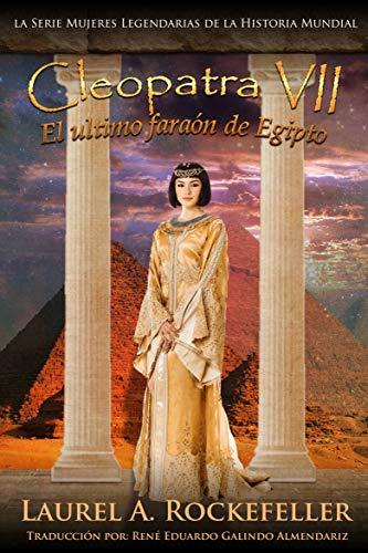 Cleopatra VII: La última faraona de Egipto (Mujeres Legendarias de la Historia Mundial nº 9)