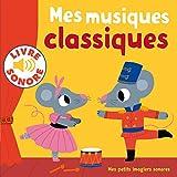 Mes Musiques Classiques - 6 Musiques à Écouter, 6 Images à Regarder (Livre Sonore)- Dès 1 an