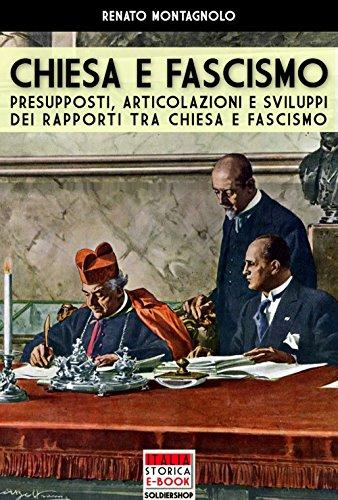 Chiesa e fascismo: Presupposti, articolazioni e sviluppi dei rapporti tra Chiesa e Fascismo (Italia Storica Ebook Vol. 40) (Italian Edition)