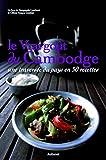 Le Vrai goût du Cambodge - Une traversée du pays en 50 recettes
