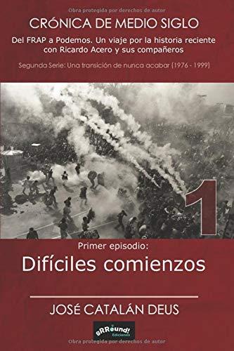 Difíciles comienzos (2ª serie de Crónica de medio siglo. Del FRAP a Podemos)
