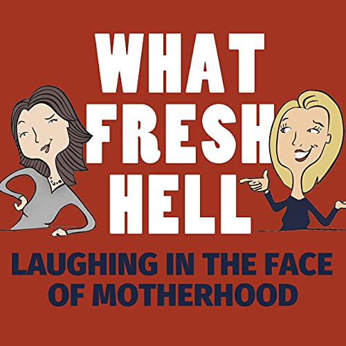 What Fresh Hell: Laughing in the Face of Motherhood Podcast By Margaret Ables and Amy Wilson cover art