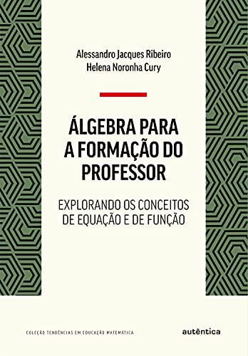 Álgebra para a formação do professor: Explorando os conceitos de equação e de função