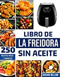 Libro de la Freidora sin aceite: La guía definitiva para freír por fin sin engordar. Comes tus platos favoritos sin sentirte culpable