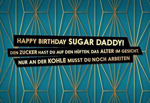 Happy Birthday Sugar Daddy! Den Zucker hast du auf den Hüften, das Alter im Gesicht, nur an der Kohle musst du noch arbeiten - Geburtstagskarte