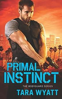 Primal Instinct (Bodyguard Book 2) by [Tara Wyatt]