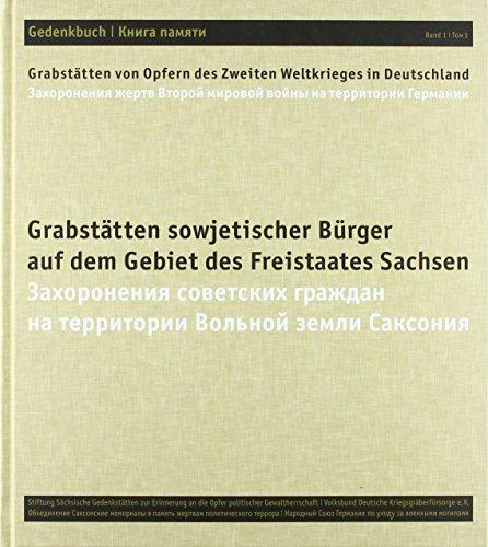Gedenkbuch. Grabstätten von Opfern des Zweiten Weltkrieges in Deutschland: Band 1: Grabstätten sowjetischer Bürger auf dem Gebiet des Freistaates Sachsen