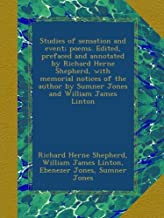Studies of sensation and event; poems. Edited, prefaced and annotated by Richard Herne Shepherd, with memorial notices of the author by Sumner Jones and William James Linton