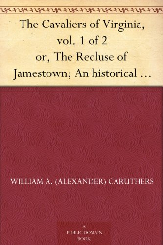 Couverture du livre The Cavaliers of Virginia, vol. 1 of 2 or, The Recluse of Jamestown; An historical romance of the Old Dominion (English Edition)
