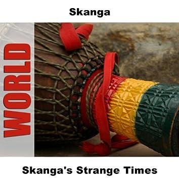 Skanga's Strange Times