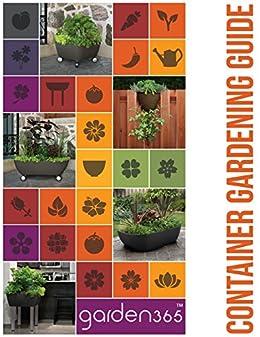 Garden365 Container Gardening Guide: The Essential Container Gardening Reference Guide by [Garden 365, Uttara Ghodke]
