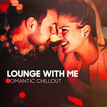 Lounge With Me (Romantic Chillout)