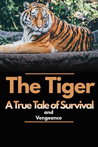 The Tiger: A True Tale of Survival and Vengeance (English Edition)
